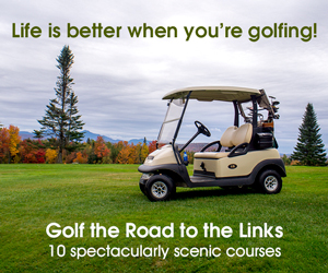 Life is better when you're golfing! Golf the Road to the Links in the Mount Washington Valley - 11 Spectacular 9 & 18-hole courses.