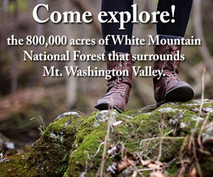 Come Explore! The 800,000 acres of White Mountain National Forest that surrounds the Mount Washington Valley. Click here for info!