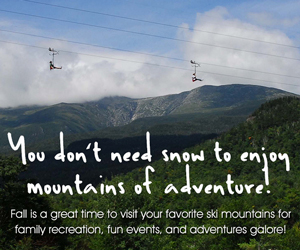 You don't need snow to enjoy Mountains of Adventure! Come to the Mt. Washington Valley this Fall for fun events, family recreation and more!
