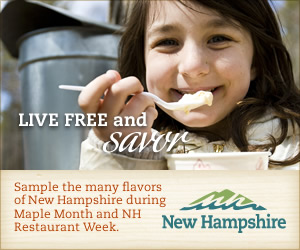Live Free and Savor! Sample the Many Flavors of New Hampshire during Maple Month and NH Restaurant Week! Click for more info.